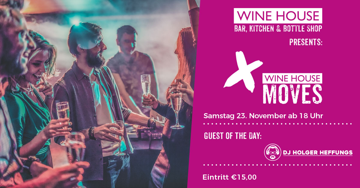 WINE HOUSE MOVES am 23.11.2019 mit DJ Holger Heffungs